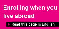 Read more about enrolling when you live abroad